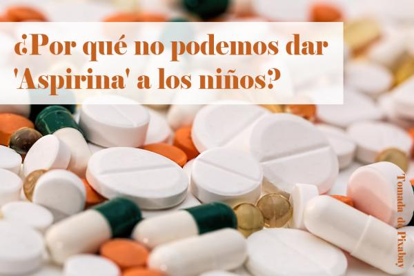 ¿Por qué no podemos dar Aspirina a los niños?