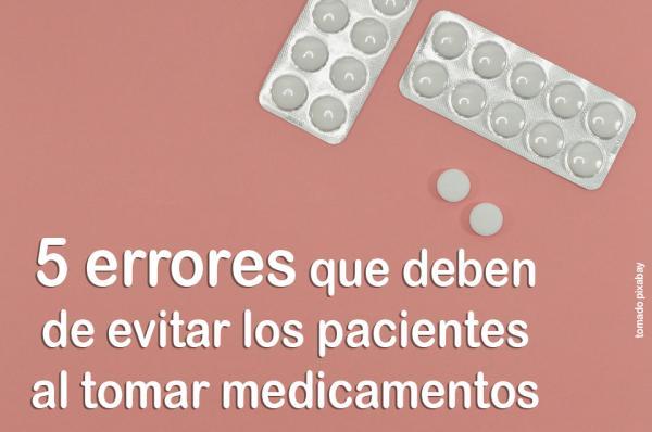 5 errores que cometen los pacientes cuando toman medicamentos